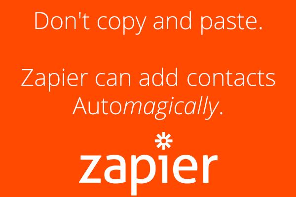 Don't copy and paste. Zapier can add contacts Automagically.