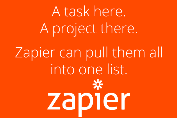 A task here. A project there. Zapier can pull them all into one list.